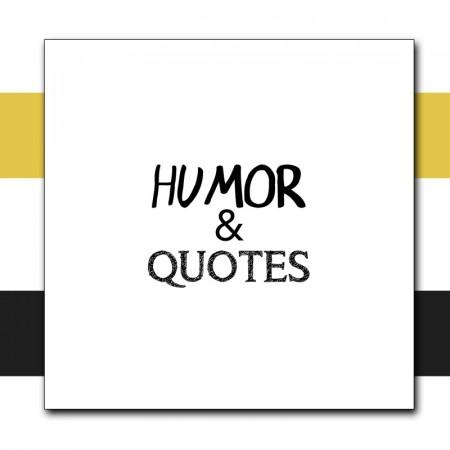 Humor & quotes